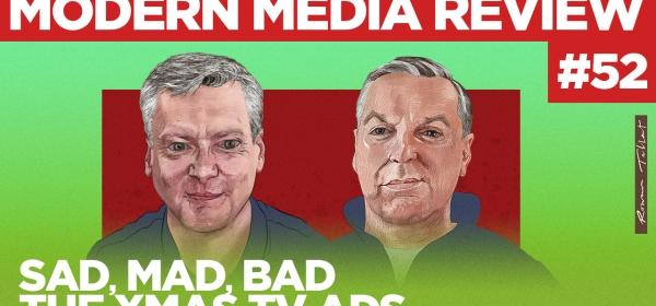 Modern Media Review Xmas TV ads Robin Gibson Sean Gollogly